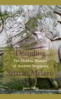 Decoding Sejarah Melayu  The Hidden History of Ancient Singapore PDF