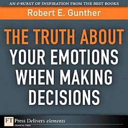 The Truth About Your Emotions When Making Decisions PDF