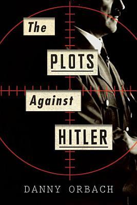 The Plots Against Hitler PDF