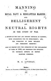 Manning the Royal Navy & Mercantile Marine, Also Belligerent and Neutral Rights in the Event of War: A Review of the Past and Present Methods of Manning ...