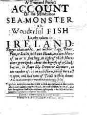 A true and perfect account of the miraculous Sea-Monster or wonderfull Fish lately taken in Ireland, ... at a place called Dingel-Ichough, etc