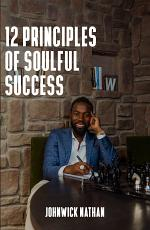 12 Principles of Soulful Success: Achieving True Success by Benefiting Others