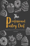 The Professional Pastry Chef  Baking Fundamentals and Pastry Recipes for Pastry Mastery Book
