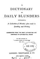 A dictionary of daily blunders  by the author of  A handy book of synonyms    With  A handy book of common English synonyms  and  A handy classical dictionary   3 pt  Issued together in a publisher s casing with the general title Handbook for writers and readers   PDF