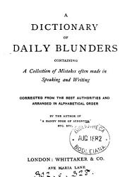 A dictionary of daily blunders, by the author of 'A handy book of synonyms'. [With] A handy book of common English synonyms [and] A handy classical dictionary. [3 pt. Issued together in a publisher's casing with the general title Handbook for writers and readers].