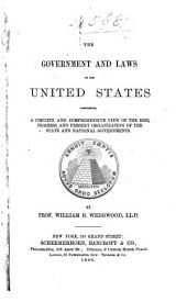 The Government and Laws of the United States: Comprising, a Complete and Comprehensive View of the Rise, Progress and Present Organization of the State and National Governments