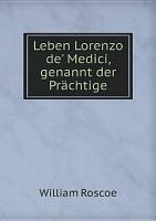 Leben Lorenzo de  Medici  genannt der Pr chtige PDF