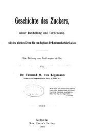 Geschichte des zuckers: seiner darstellung und verwendung, seit den ältesten zeiten bis zum beginne der rübenzuckerfabrikation. Ein beitrag zur kulturgeschichte