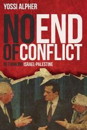 No End of Conflict: Rethinking Israel-Palestine