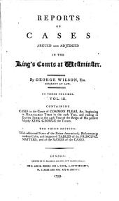 Reports of the Cases Argued and Adjudged in the King's Courts at Westminster. [1742-1774]: Cases in the Court of common pleas, 1746-1774