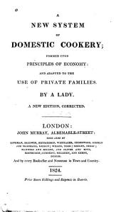 A New System of Domestic Cookery: Formed Upon Principles of Economy and Adapted to the Use of Private Families