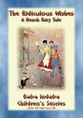 THE RIDICULOUS WISHES - A French Fairy Tale with a Moral: Baba Indaba's Children's Stories - Issue 300