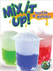 Mix It Up Solution Or Mixture  Book PDF
