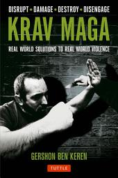 Krav Maga: Real World Solutions to Real World Violence - Disrupt . Damage . Destroy . Disengage