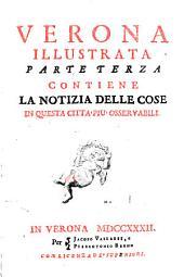 Verona illustrata: Contiene La Notizia Delle Cose In Questa Citta Piu Osservabili, Volume 3