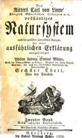 Des Ritters Carl von Linné vollständiges Natursystem: nach der zwölften lateinischen Ausgabe, und nach Anleitung des holländischen Houttuynischen Werks, Band 2;Band 6
