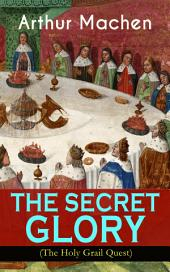 THE SECRET GLORY (The Holy Grail Quest): The Glorious Quest of the Sangraal äóìEternal Cupäó�