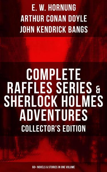 Complete Raffles Series Sherlock Holmes Adventures Collectors Edition 60 Novels Stories In One Volume
