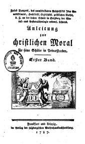 Anleitung zur christlichen Moral für seine Schüler in Privatstunden: Band 1