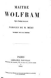 Maître Wolfram: opéra-comique en un acte