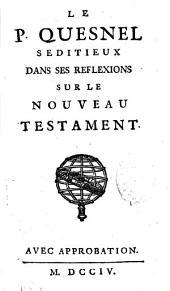Le P. Quesnel seditieux dans ses Reflexions sur le Nouveau Testament