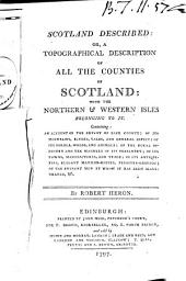 Scotland Described: Or, a Topographical Description of All the Counties of Scotland: ... By Robert Heron