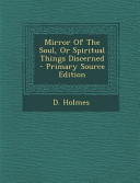 Mirror of the Soul  Or Spiritual Things Discerned   Primary Source Edition PDF