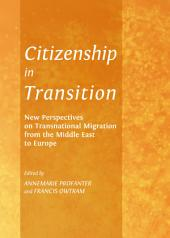 Citizenship in Transition: New Perspectives on Transnational Migration from the Middle East to Europe