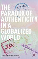 The Paradox Of Authenticity In A Globalized World Book PDF