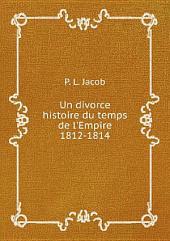 Un divorce histoire du temps de l'Empire, 1812-1814
