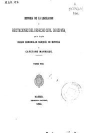Historia de la legislación y recitaciones del derecho civil de España: Volumen 8