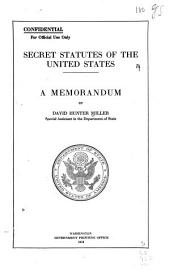 Secret Statutes of the United States: A Memorandum by David Hunter Miller, Special Assistant in the Department of State