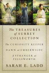 The Treasures of Surrey Collection: The Curiosity Keeper, Dawn at Emberwilde, A Stranger at Fellsworth