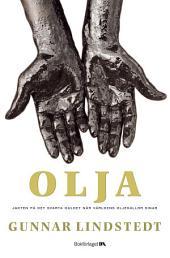 Olja: Jakten på det svarta guldet när oljekällorna sinar