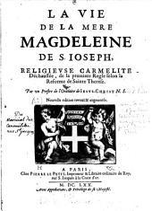 La vie de la mère Magdeleine de Saint-Joseph, religieuse déchaussée de la première règle de la réforme de Sainte Thérèse...