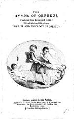 The Hymns of Orpheus [in Verse], Translated from the Original Greek: with a ... Dissertation on the Life and Theology of Orpheus [by T. Taylor].