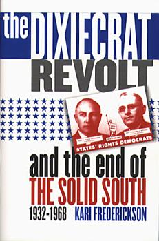 The Dixiecrat Revolt and the End of the Solid South  1932 1968 PDF