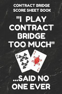 Contract Bridge Score Sheet Book: Scorebook of 100 Score Sheet Pages for Contract Bridge Card Games, 6 by 9 Inches, Funny Too Much Black Cover