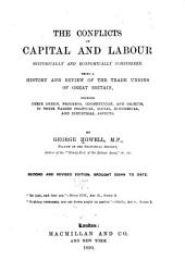 The Conflicts of Capital and Labour: Historically and Economically Considered. Being a History and Review of the Trade Unions of Great Britain, Showing Their Origin, Progress, Constitution, and Objects, in Their Varied Political, Social, Economical, and Industrial Aspects