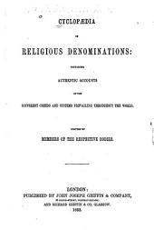 Cyclopædia of Religious Denominations: Containing Authentic Accounts of the Different Creeds and Systems Prevailing Throughout the World