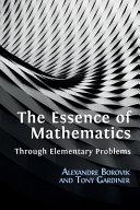 The Essence of Mathematics Through Elementary Problems