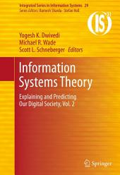 Information Systems Theory: Explaining and Predicting Our Digital Society, Volume 2