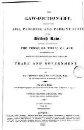 The Law-dictionary, Explaining the Rise, Progress, and Present State of the British Law: Defining and Interpreting the Terms Or Words of Art, and Comprising Also Copious Information on the Subjects of Trade and Government, Volume 2
