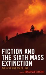 Fiction And The Sixth Mass Extinction Book PDF
