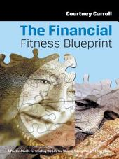 The Financial Fitness Blueprint: A Practical Guide for Creating the Life You Want by Taking Charge of Your Money
