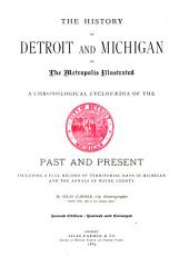 The History of Detroit and Michigan: Or, The Metropolis Illustrated; a Full Record of Territorial Days in Michigan, and the Annals of Wayne County, Volume 1