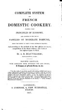A Complete System of French Domestic Cookery, Formed Upon Principles of Economy, and Adapted to the Use of Families of Moderate Fortune