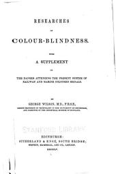Researches in Colour-blindness: With a Supplement on the Danger Attending the Present System of Railway and Marine Coloured Signals