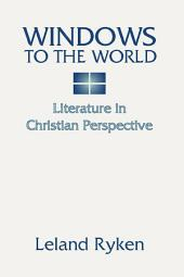 Windows to the World: Literature in Christian Perspective: Literature in Christian Perspective