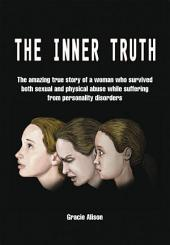 THE INNER TRUTH: The amazing true story of a woman who survived both sexual and physical abuse while suffering from personality disorders